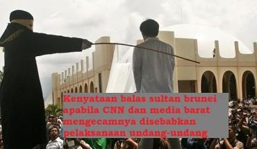 Kenyataan balas sultan brunei apabila CNN dan media barat mengecamnya disebabkan pelaksanaan undang-undang syariah