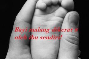 Bayi malang dikerat 8 oleh ibu sendiri