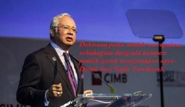 Dakwaan palsu adalah merupakan sebahagian daripada kempen politik untuk menjatuhkan saya-Datuk Seri Najib Tun Razak