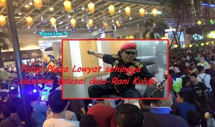 Tutup Plaza Lowyat sehingga siasatan selesai dulu-Rani Kulup