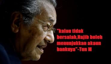 kalau tidak bersalah,Najib boleh menunjukkan akaun banknya-Tun M