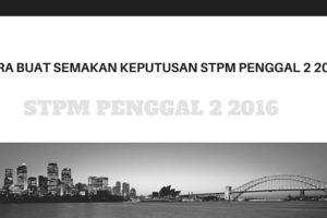 Cara buat Semakan Keputusan STPM Penggal 2 2016