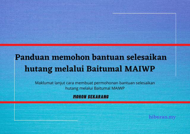 Panduan membuat permohonan bantuan selesaikan hutang MAIWP