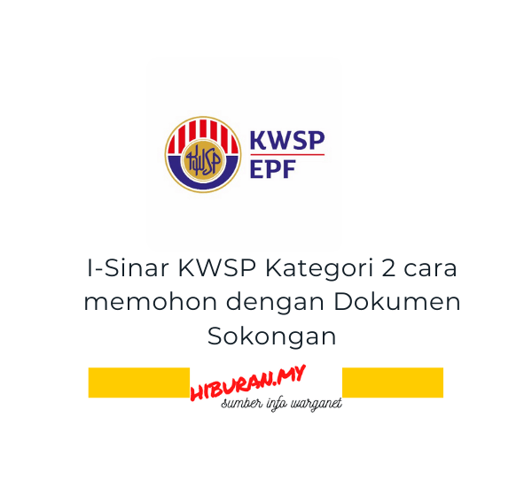 I-Sinar KWSP Kategori 2 cara memohon dengan Dokumen Sokongan