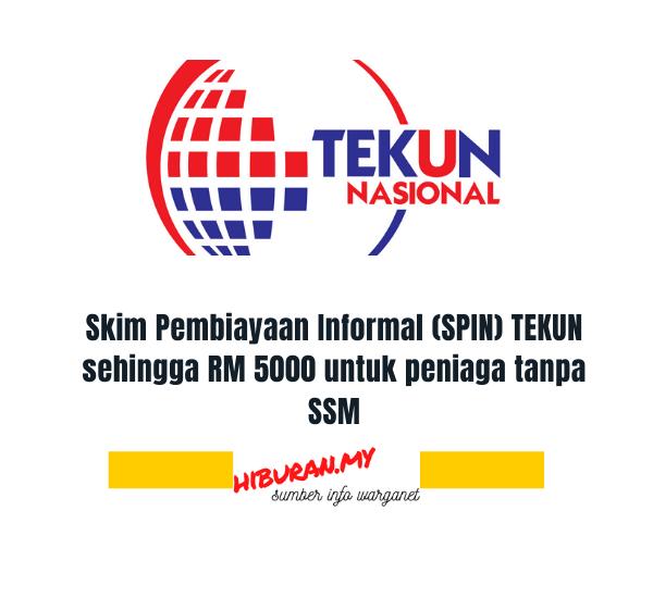 Skim Pembiayaan Informal (SPIN) TEKUN sehingga RM 5000 untuk peniaga tanpa SSM